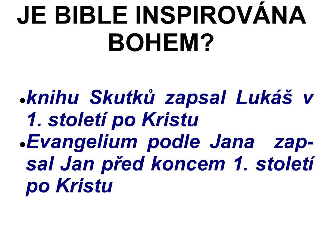 knihu Skutků zapsal Lukáš v 1. století po Kristu Evangelium podle Jana zap- sal Jan před koncem 1.