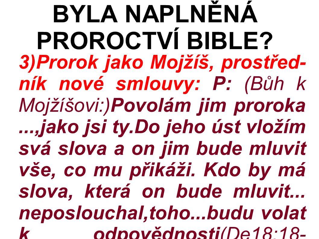 3)Prorok jako Mojžíš, prostřed- ník nové smlouvy: P: (Bůh k Mojžíšovi:)Povolám jim proroka...,jako jsi ty.Do jeho úst vložím svá slova a on jim bude mluvit vše, co mu přikáži.