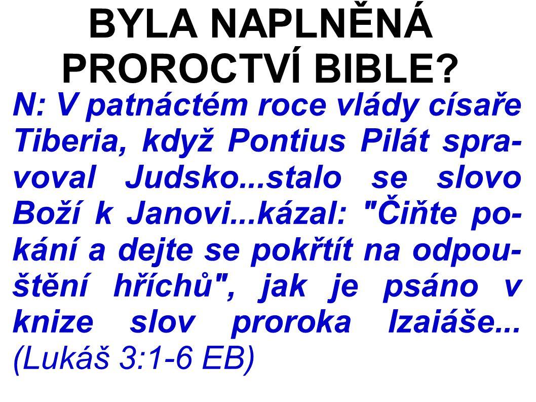 N: V patnáctém roce vlády císaře Tiberia, když Pontius Pilát spra- voval Judsko...stalo se slovo Boží k Janovi...kázal: Čiňte po- kání a dejte se pokřtít na odpou- štění hříchů , jak je psáno v knize slov proroka Izaiáše...