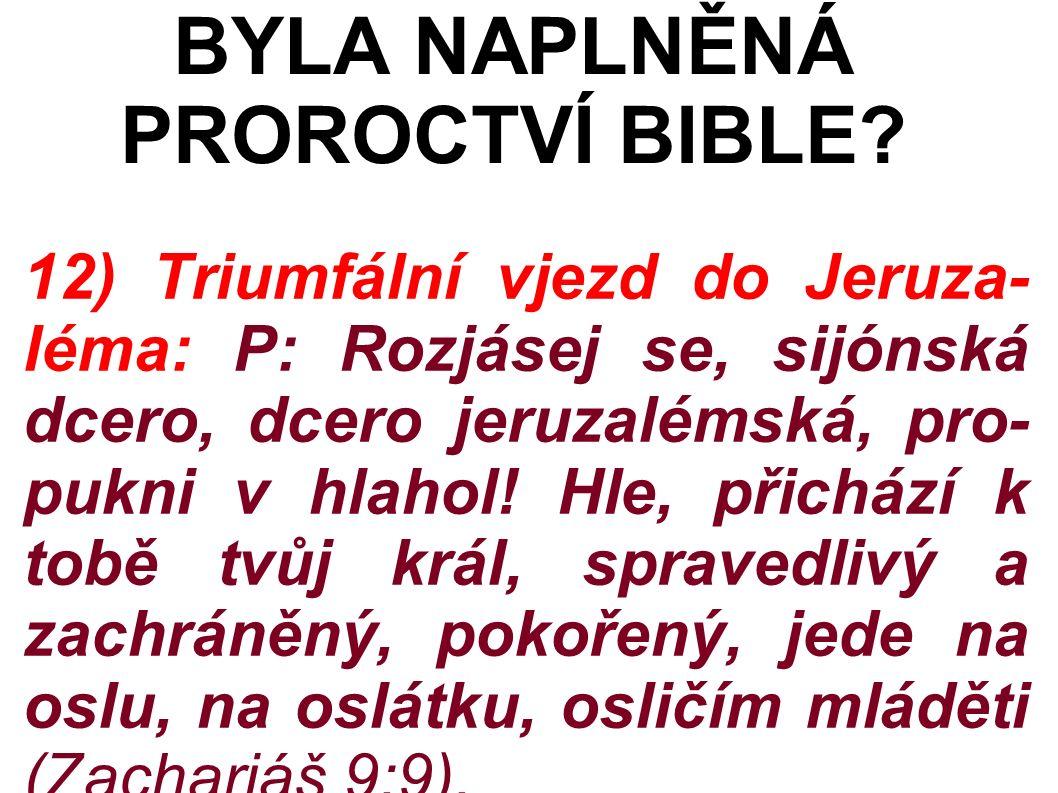 12) Triumfální vjezd do Jeruza- léma: P: Rozjásej se, sijónská dcero, dcero jeruzalémská, pro- pukni v hlahol.