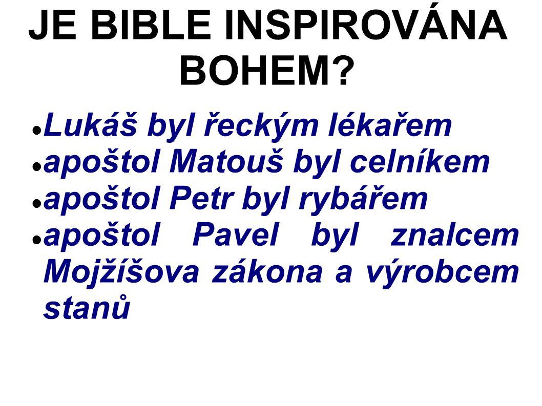 Lukáš byl řeckým lékařem apoštol Matouš byl celníkem apoštol Petr byl rybářem apoštol Pavel byl znalcem Mojžíšova zákona a výrobcem stanů JE BIBLE INSPIROVÁNA BOHEM?