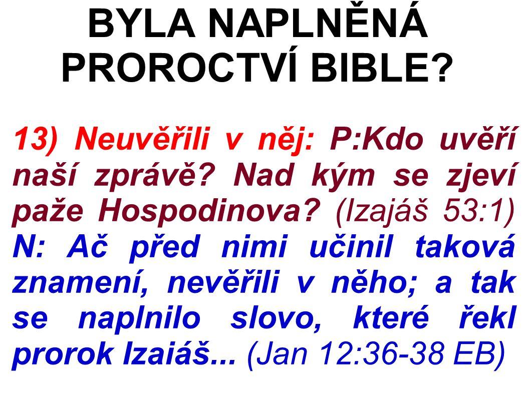 13) Neuvěřili v něj: P:Kdo uvěří naší zprávě. Nad kým se zjeví paže Hospodinova.