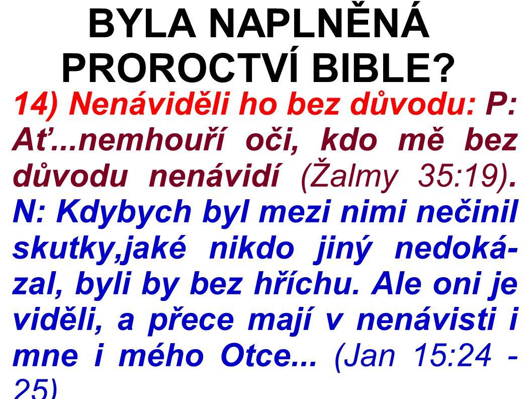 14) Nenáviděli ho bez důvodu: P: Ať...nemhouří oči, kdo mě bez důvodu nenávidí (Žalmy 35:19).