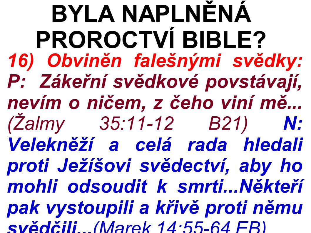 16) Obviněn falešnými svědky: P: Zákeřní svědkové povstávají, nevím o ničem, z čeho viní mě...
