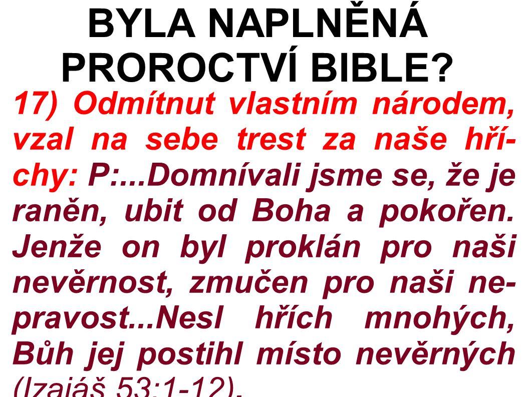 17) Odmítnut vlastním národem, vzal na sebe trest za naše hří- chy: P:...Domnívali jsme se, že je raněn, ubit od Boha a pokořen.