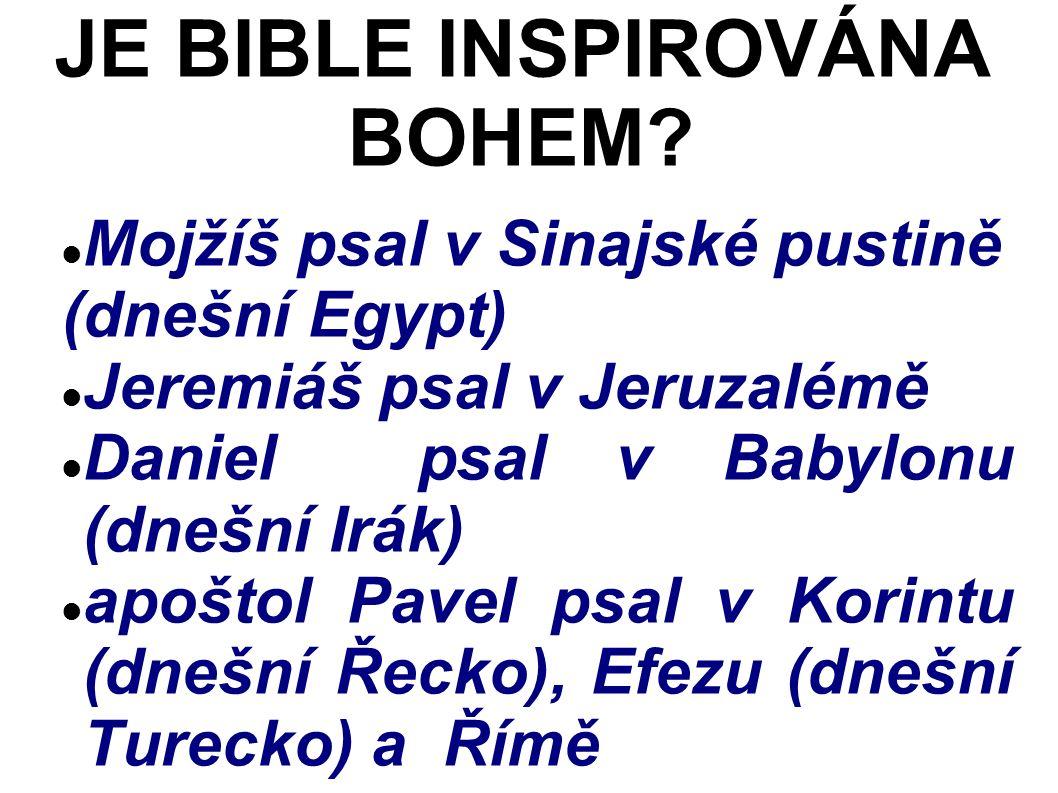 Mojžíš psal v Sinajské pustině (dnešní Egypt) Jeremiáš psal v Jeruzalémě Daniel psal v Babylonu (dnešní Irák) apoštol Pavel psal v Korintu (dnešní Řecko), Efezu (dnešní Turecko) a Římě JE BIBLE INSPIROVÁNA BOHEM