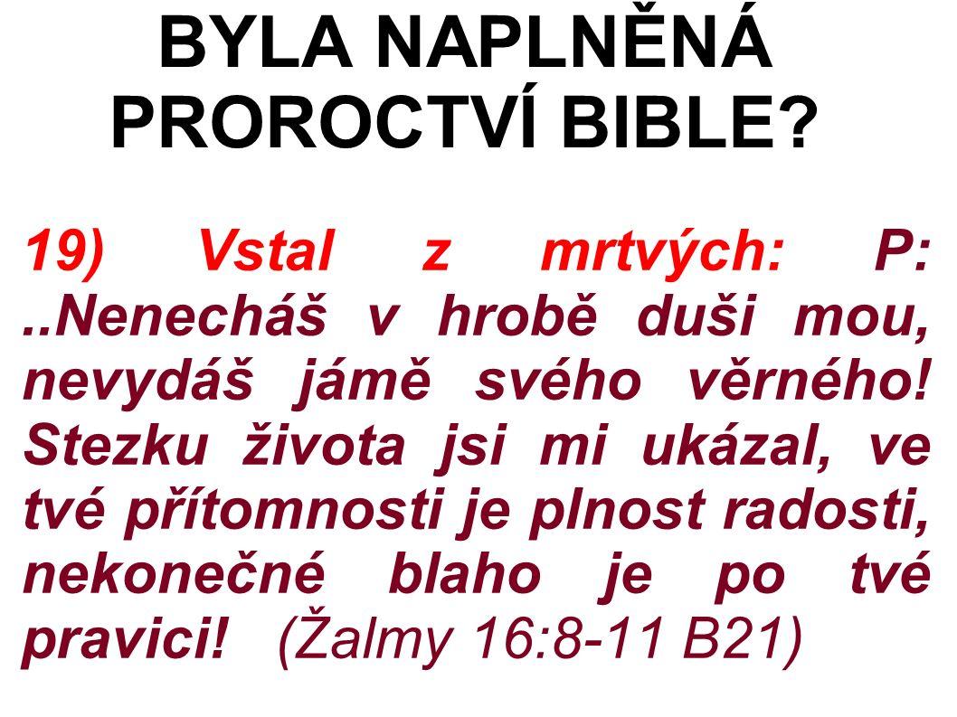 19) Vstal z mrtvých: P:..Nenecháš v hrobě duši mou, nevydáš jámě svého věrného.