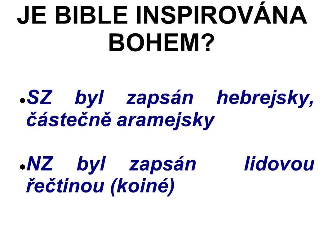 SZ byl zapsán hebrejsky, částečně aramejsky NZ byl zapsán lidovou řečtinou (koiné) JE BIBLE INSPIROVÁNA BOHEM