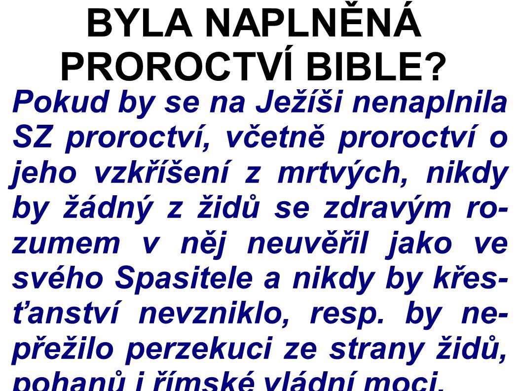 Pokud by se na Ježíši nenaplnila SZ proroctví, včetně proroctví o jeho vzkříšení z mrtvých, nikdy by žádný z židů se zdravým ro- zumem v něj neuvěřil jako ve svého Spasitele a nikdy by křes- ťanství nevzniklo, resp.