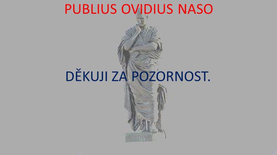 PUBLIUS OVIDIUS NASO DĚKUJI ZA POZORNOST.
