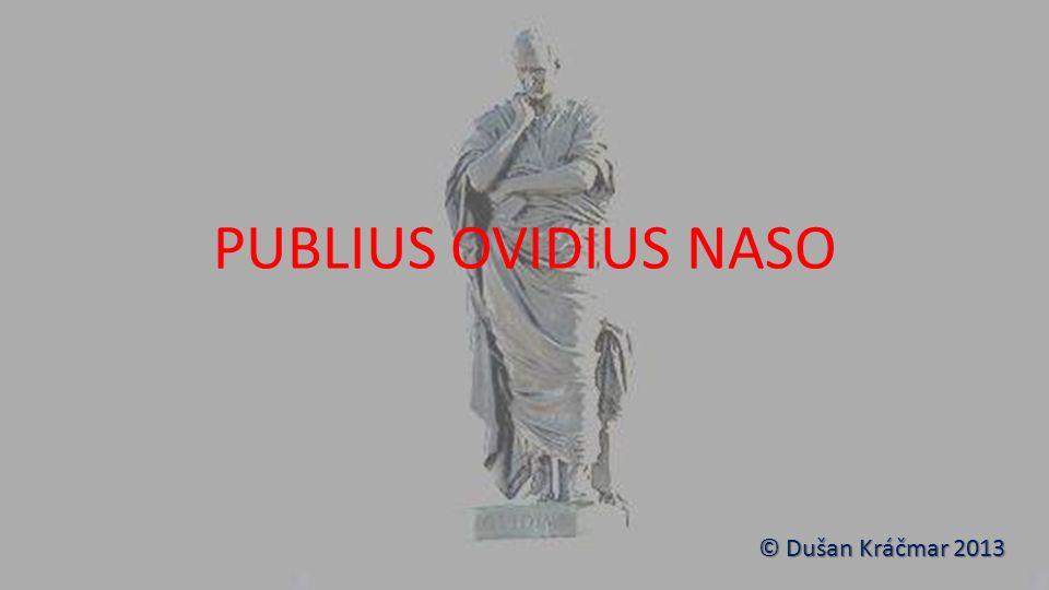 PUBLIUS OVIDIUS NASO ÚVOD  římský básník v tzv.