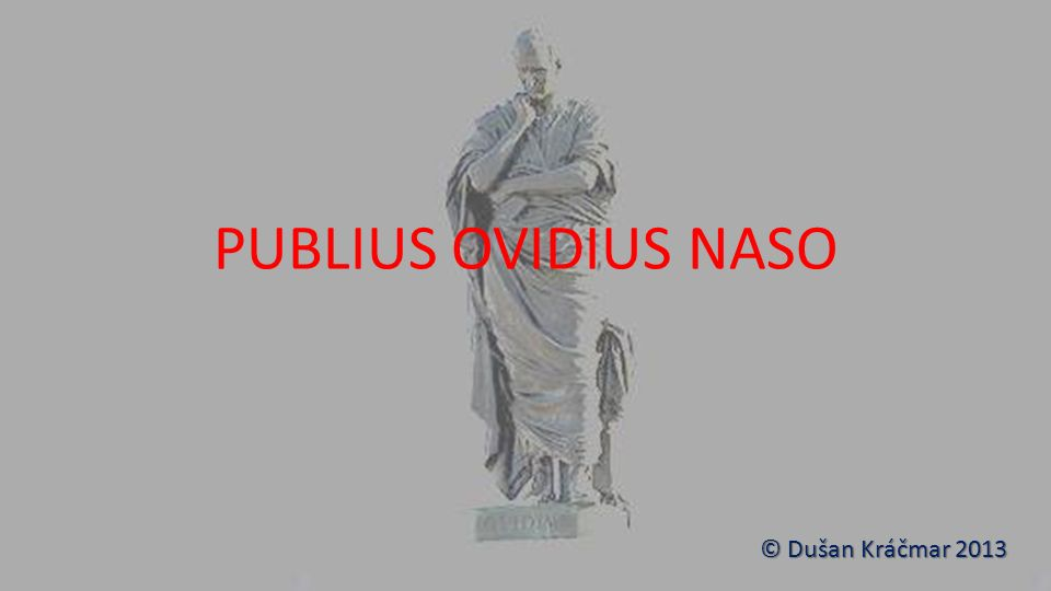 PUBLIUS OVIDIUS NASO © Dušan Kráčmar 2013