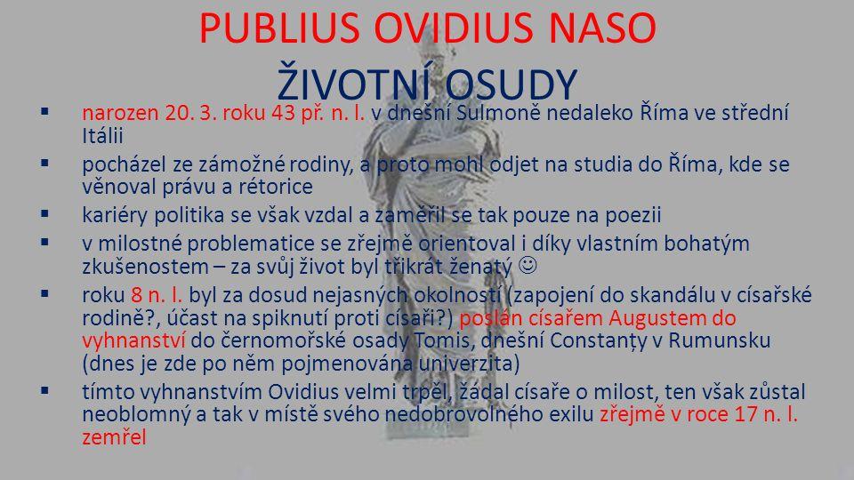 PUBLIUS OVIDIUS NASO ŽIVOTNÍ OSUDY  narozen 20. 3.