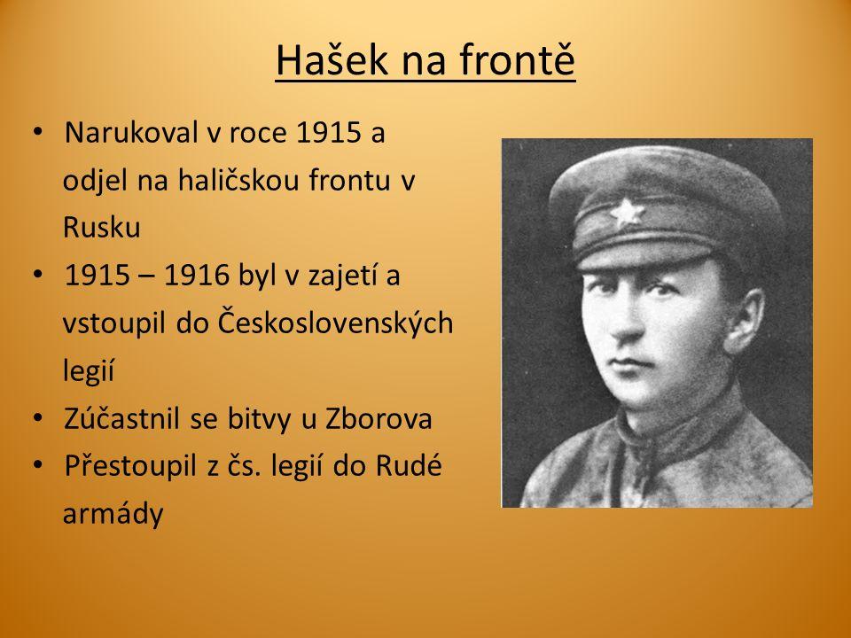 Hašek na frontě Narukoval v roce 1915 a odjel na haličskou frontu v Rusku 1915 – 1916 byl v zajetí a vstoupil do Československých legií Zúčastnil se bitvy u Zborova Přestoupil z čs.