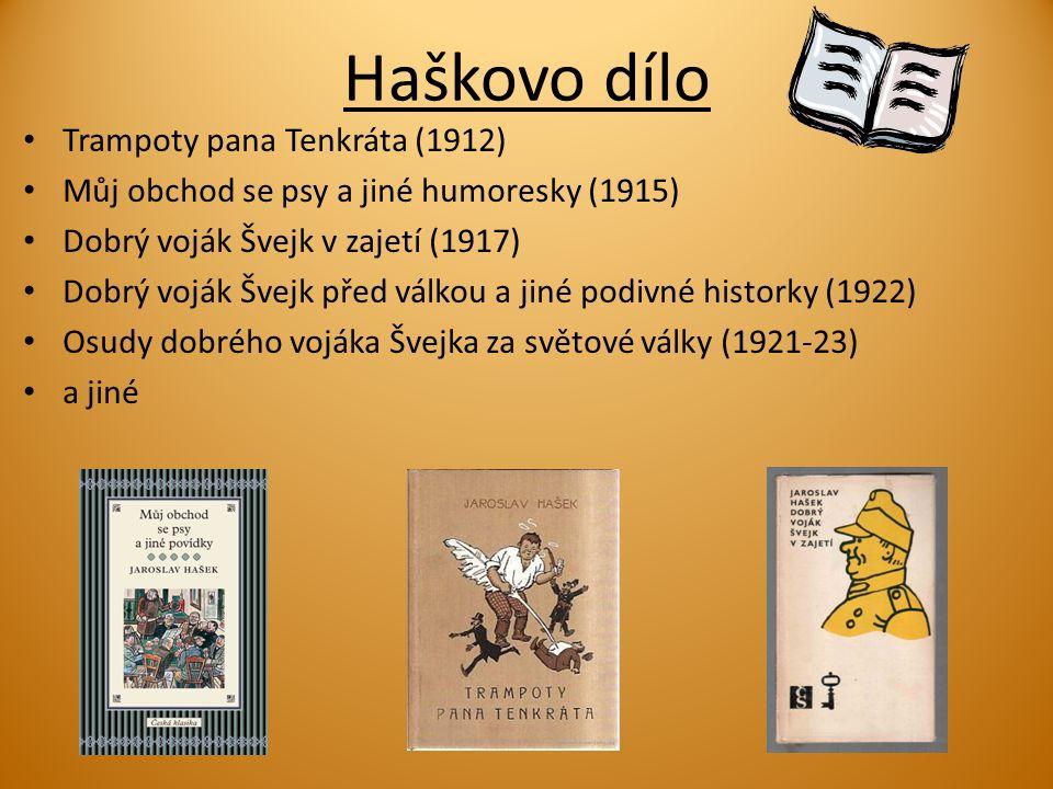 Haškovo dílo Trampoty pana Tenkráta (1912) Můj obchod se psy a jiné humoresky (1915) Dobrý voják Švejk v zajetí (1917) Dobrý voják Švejk před válkou a jiné podivné historky (1922) Osudy dobrého vojáka Švejka za světové války (1921-23) a jiné