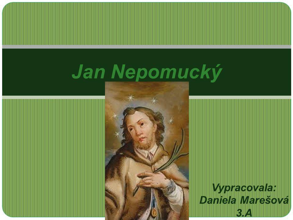Vypracovala: Daniela Marešová 3.A Jan Nepomucký