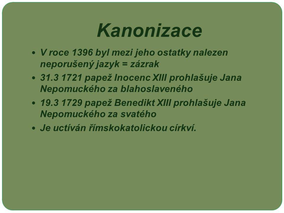 Kanonizace V roce 1396 byl mezi jeho ostatky nalezen neporušený jazyk = zázrak 31.3 1721 papež Inocenc XIII prohlašuje Jana Nepomuckého za blahoslaveného 19.3 1729 papež Benedikt XIII prohlašuje Jana Nepomuckého za svatého Je uctíván římskokatolickou církví.