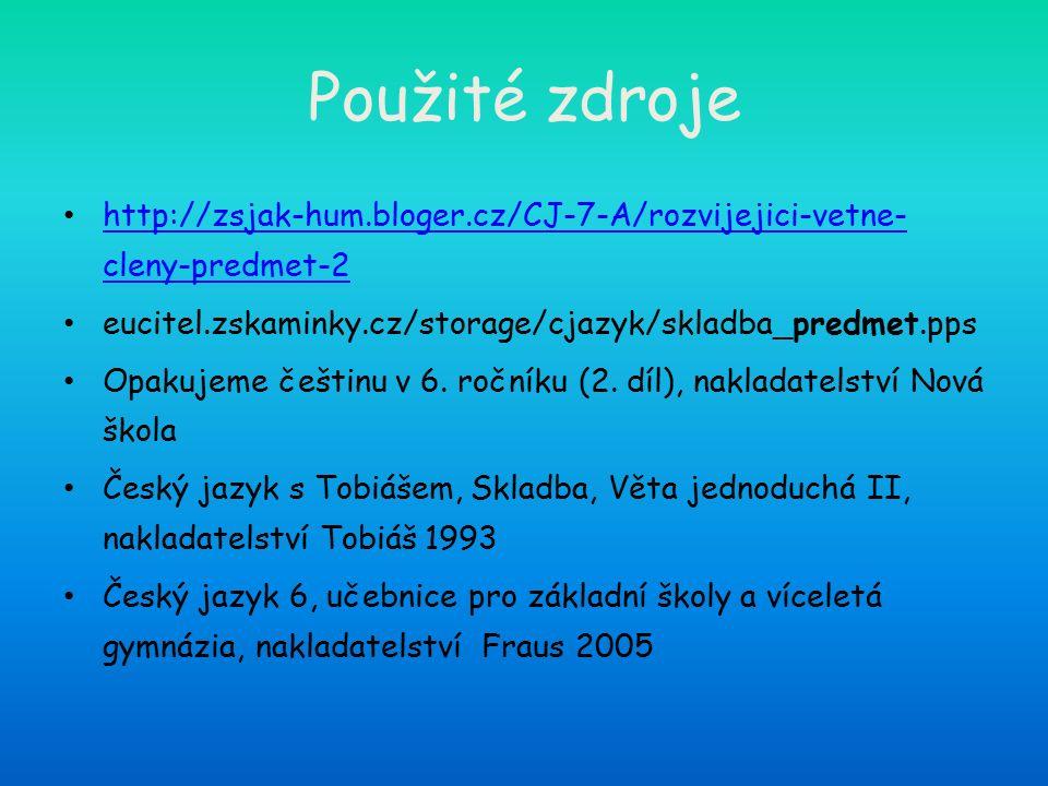 Použité zdroje http://zsjak-hum.bloger.cz/CJ-7-A/rozvijejici-vetne- cleny-predmet-2 http://zsjak-hum.bloger.cz/CJ-7-A/rozvijejici-vetne- cleny-predmet-2 eucitel.zskaminky.cz/storage/cjazyk/skladba_predmet.pps  Opakujeme češtinu v 6.