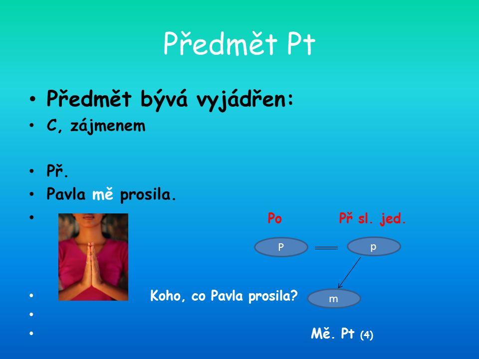 Předmět Pt Předmět bývá vyjádřen: D, infinitivem slovesa Př.