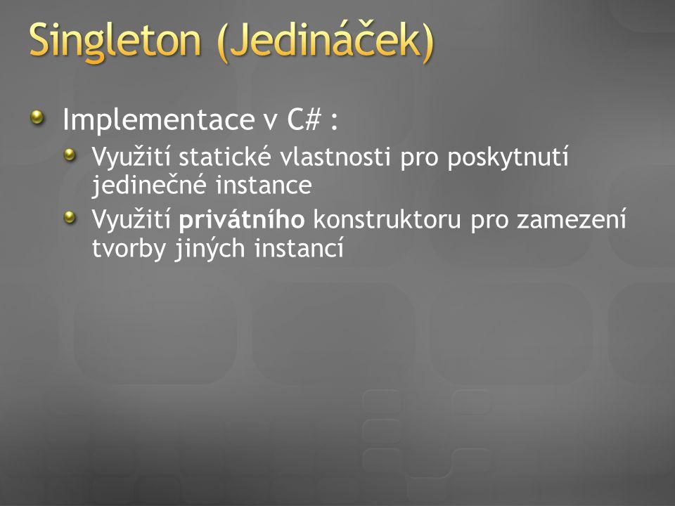Implementace v C# : Využití statické vlastnosti pro poskytnutí jedinečné instance Využití privátního konstruktoru pro zamezení tvorby jiných instancí