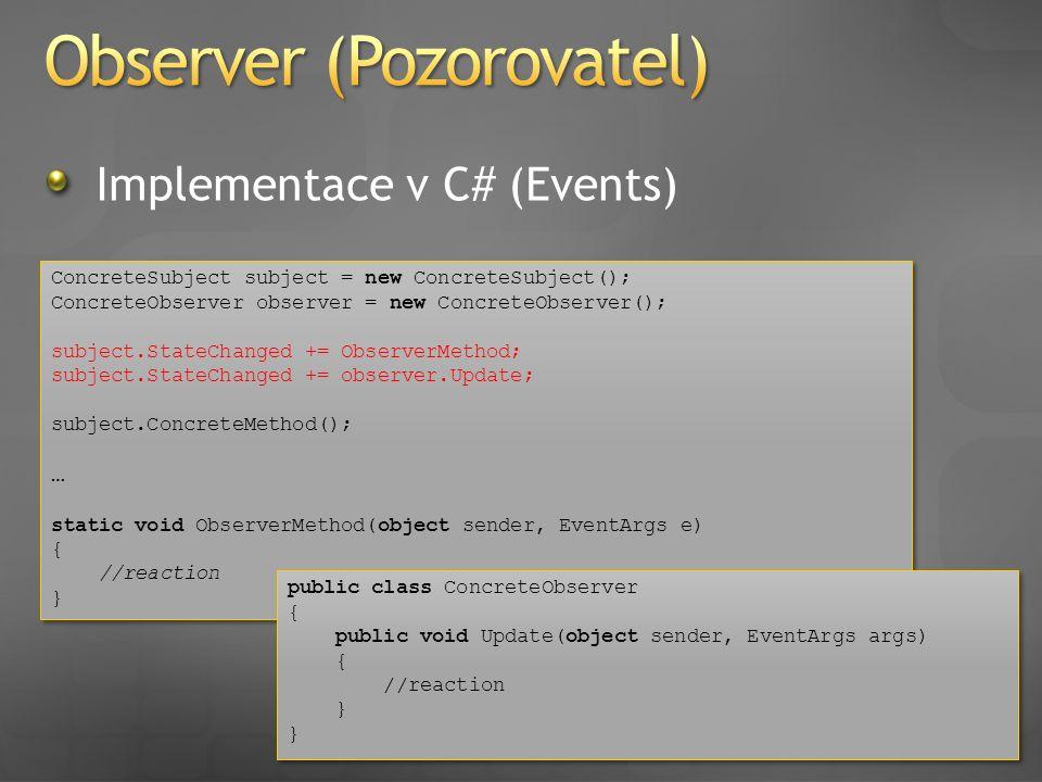 Implementace v C# (Events) ConcreteSubject subject = new ConcreteSubject(); ConcreteObserver observer = new ConcreteObserver(); subject.StateChanged +