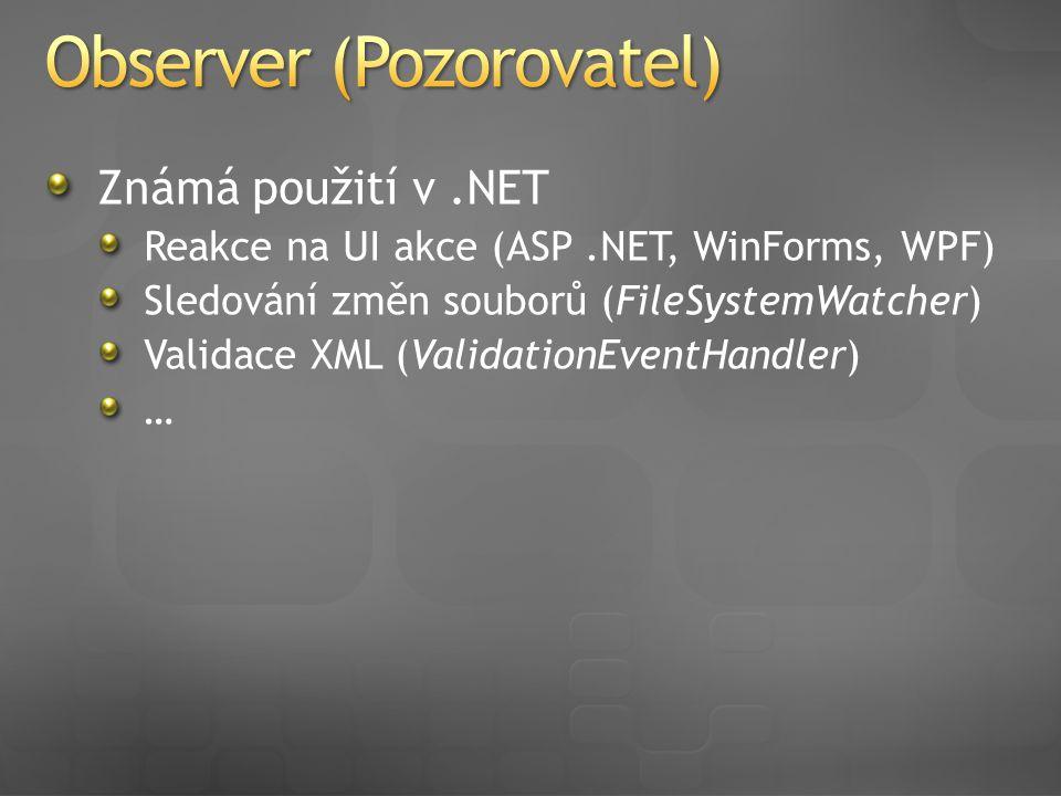 Známá použití v.NET Reakce na UI akce (ASP.NET, WinForms, WPF) Sledování změn souborů (FileSystemWatcher) Validace XML (ValidationEventHandler) …
