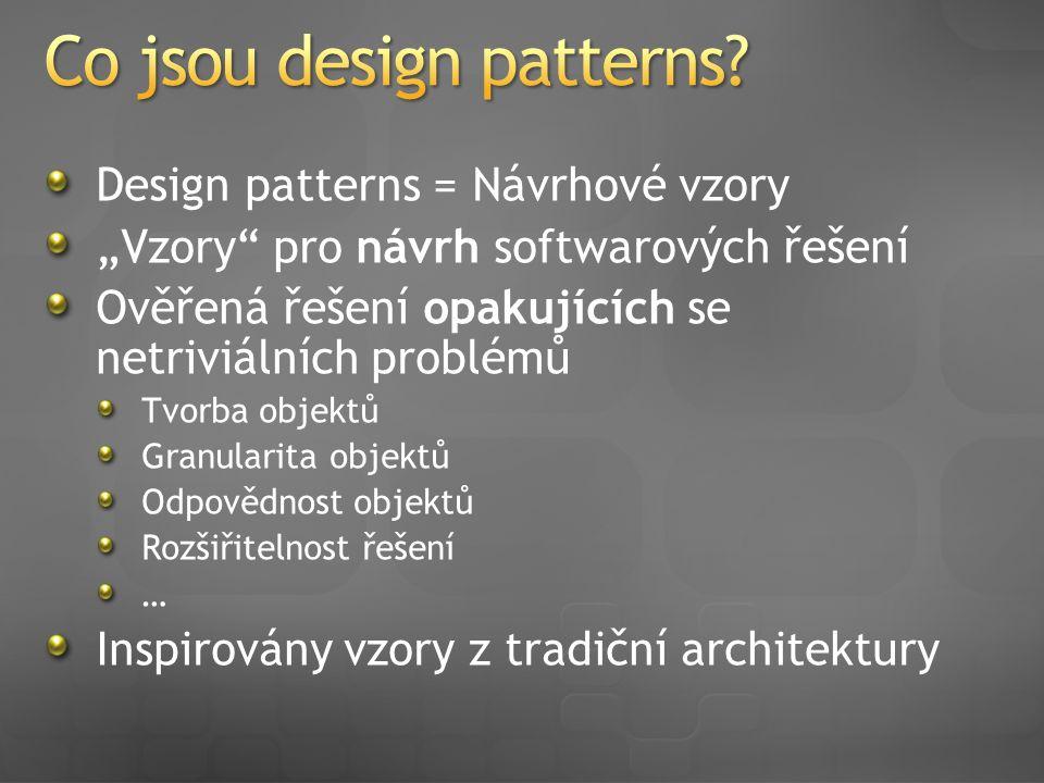 """Design patterns = Návrhové vzory """"Vzory pro návrh softwarových řešení Ověřená řešení opakujících se netriviálních problémů Tvorba objektů Granularita objektů Odpovědnost objektů Rozšiřitelnost řešení … Inspirovány vzory z tradiční architektury"""
