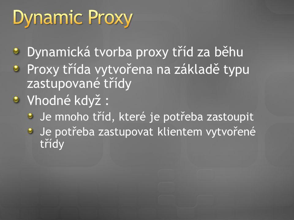 Dynamická tvorba proxy tříd za běhu Proxy třída vytvořena na základě typu zastupované třídy Vhodné když : Je mnoho tříd, které je potřeba zastoupit Je potřeba zastupovat klientem vytvořené třídy