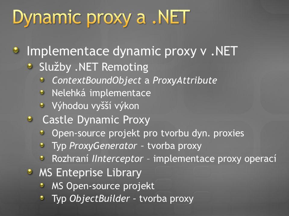 Implementace dynamic proxy v.NET Služby.NET Remoting ContextBoundObject a ProxyAttribute Nelehká implementace Výhodou vyšší výkon Castle Dynamic Proxy