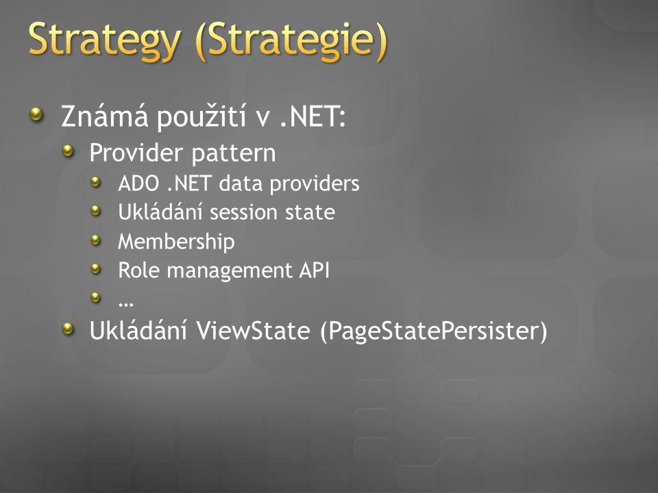 Známá použití v.NET: Provider pattern ADO.NET data providers Ukládání session state Membership Role management API … Ukládání ViewState (PageStatePersister)