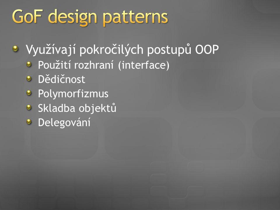 Využívají pokročilých postupů OOP Použití rozhraní (interface) Dědičnost Polymorfizmus Skladba objektů Delegování