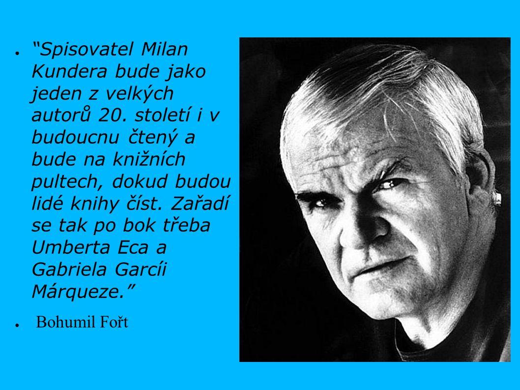 """● """"Spisovatel Milan Kundera bude jako jeden z velkých autorů 20. století i v budoucnu čtený a bude na knižních pultech, dokud budou lidé knihy číst. Z"""