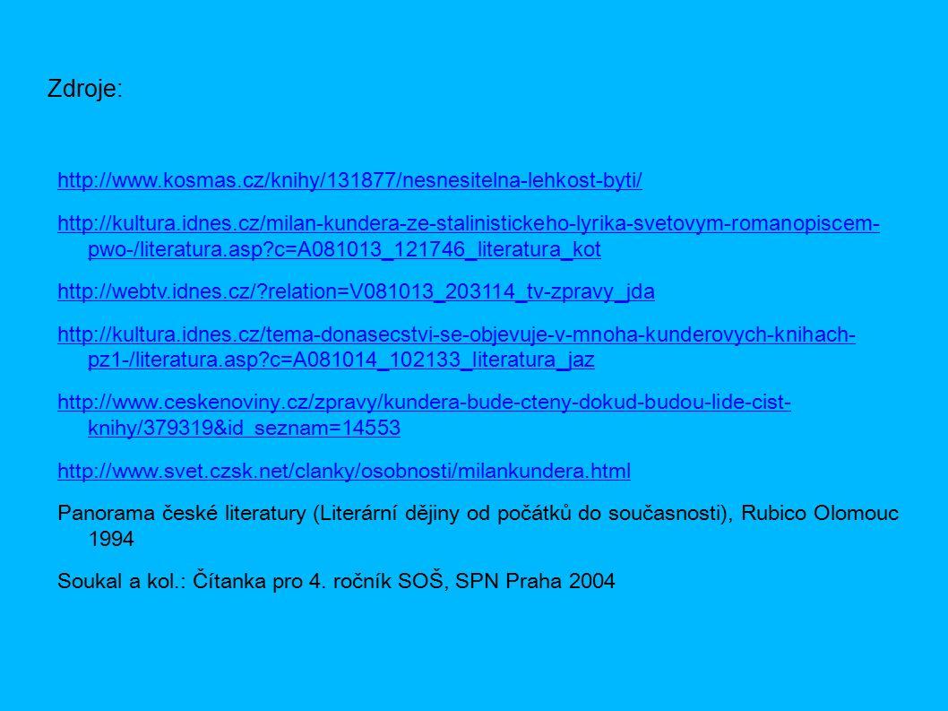 Zdroje: http://www.kosmas.cz/knihy/131877/nesnesitelna-lehkost-byti/ http://kultura.idnes.cz/milan-kundera-ze-stalinistickeho-lyrika-svetovym-romanopi