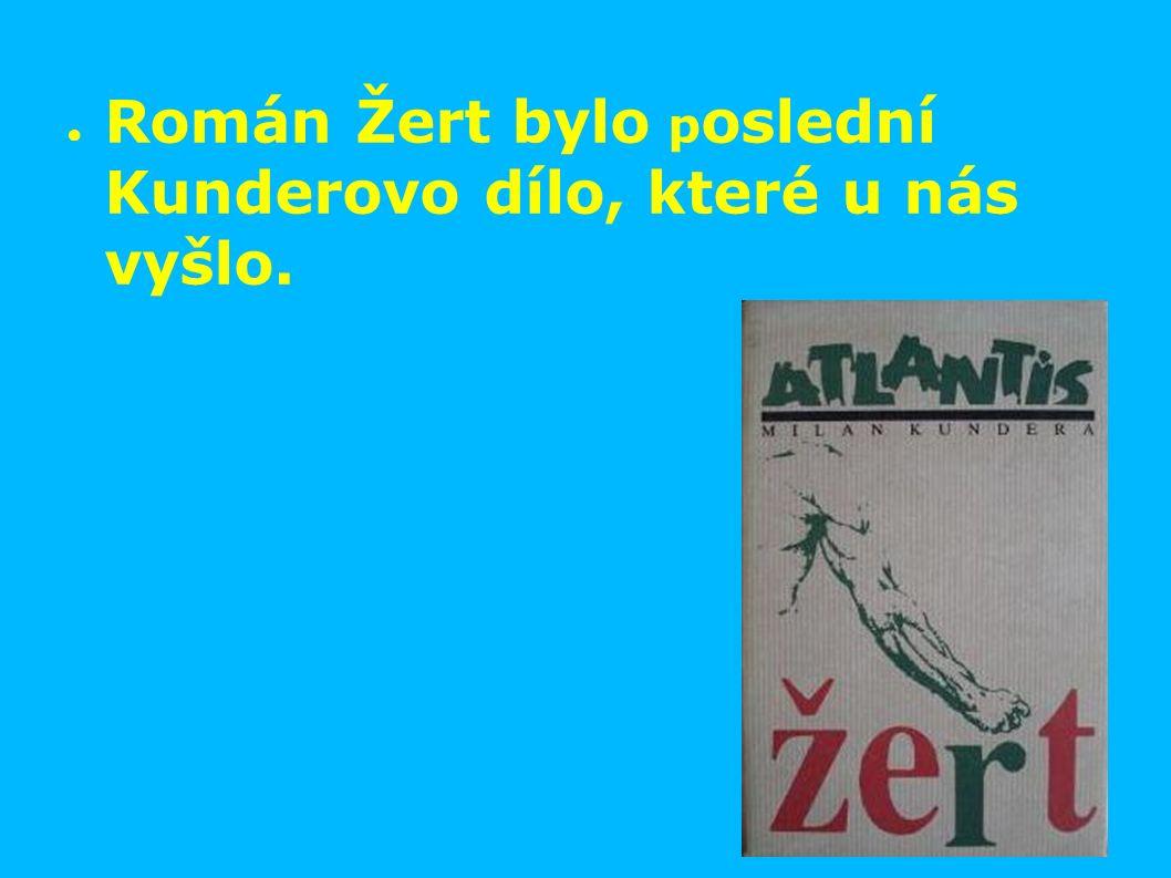 ● Román Žert bylo p oslední Kunderovo dílo, které u nás vyšlo.
