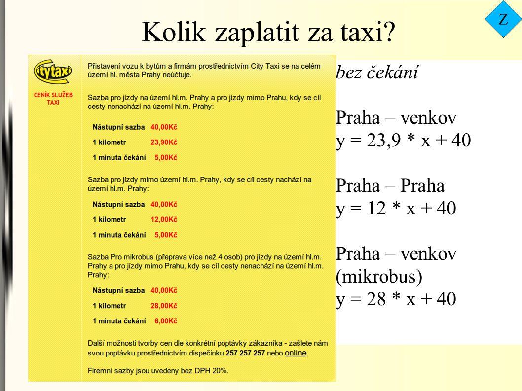 bez čekání Praha – venkov y = 23,9 * x + 40 Praha – Praha y = 12 * x + 40 Praha – venkov (mikrobus) y = 28 * x + 40 Kolik zaplatit za taxi.
