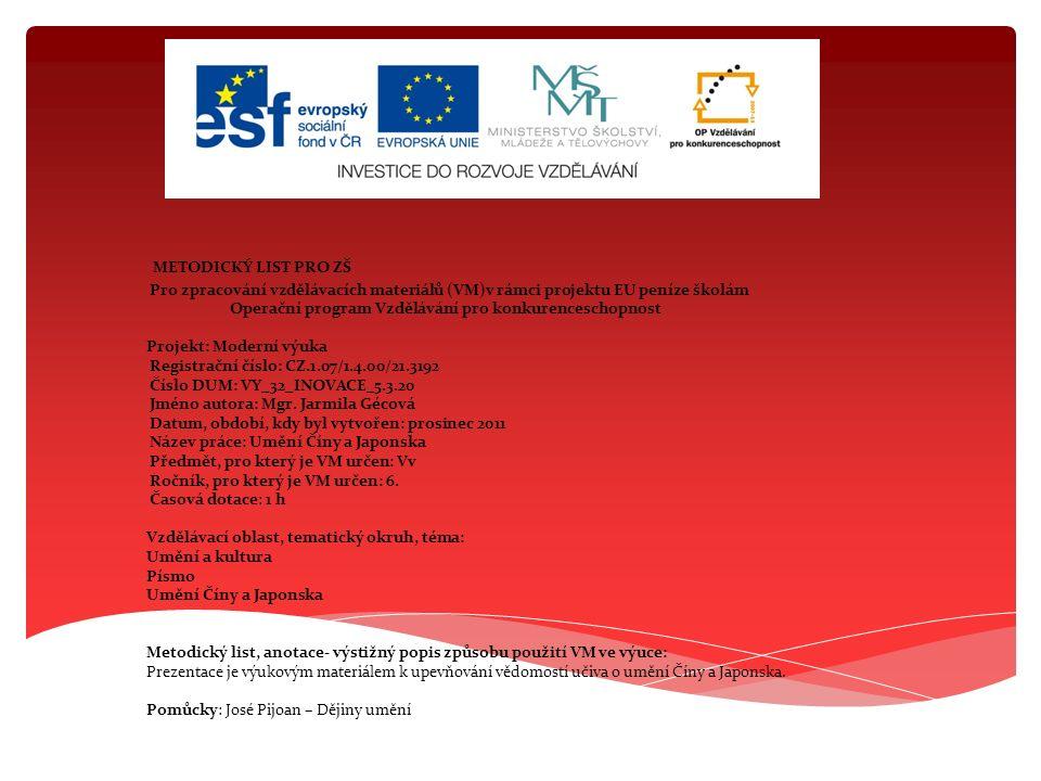 METODICKÝ LIST PRO ZŠ Pro zpracování vzdělávacích materiálů (VM)v rámci projektu EU peníze školám Operační program Vzdělávání pro konkurenceschopnost Projekt: Moderní výuka Registrační číslo: CZ.1.07/1.4.00/21.3192 Číslo DUM: VY_32_INOVACE_5.3.20 Jméno autora: Mgr.