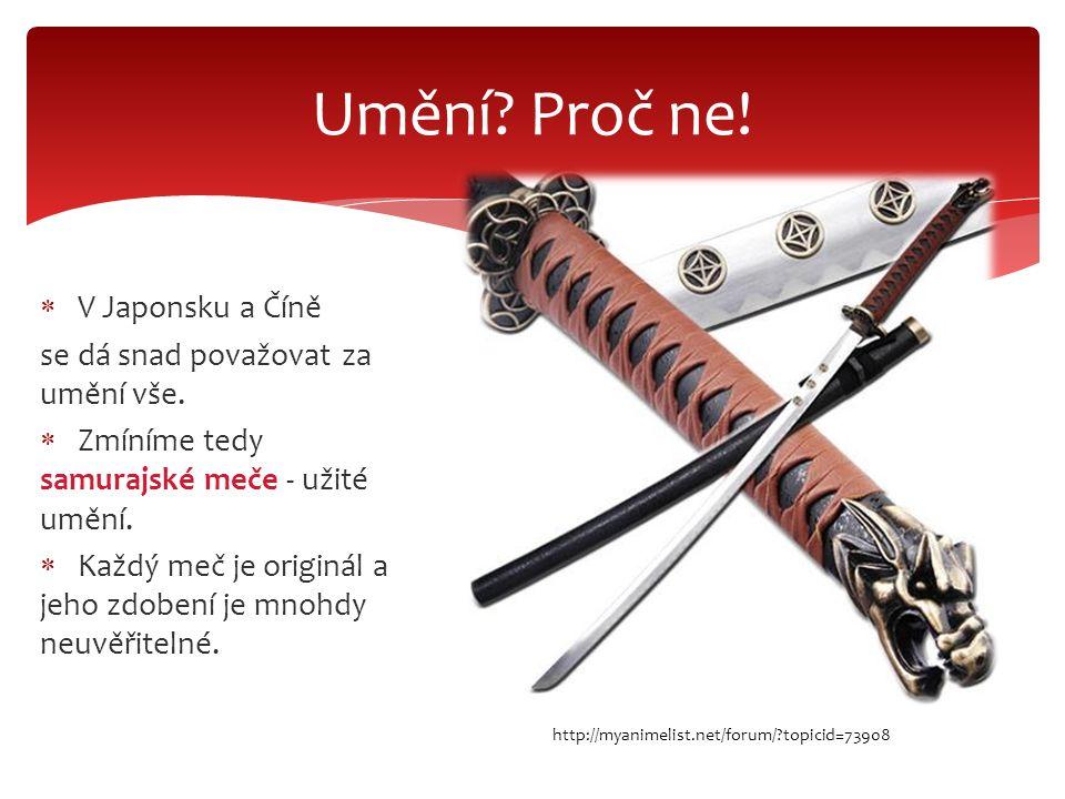  V Japonsku a Číně se dá snad považovat za umění vše.  Zmíníme tedy samurajské meče - užité umění.  Každý meč je originál a jeho zdobení je mnohdy