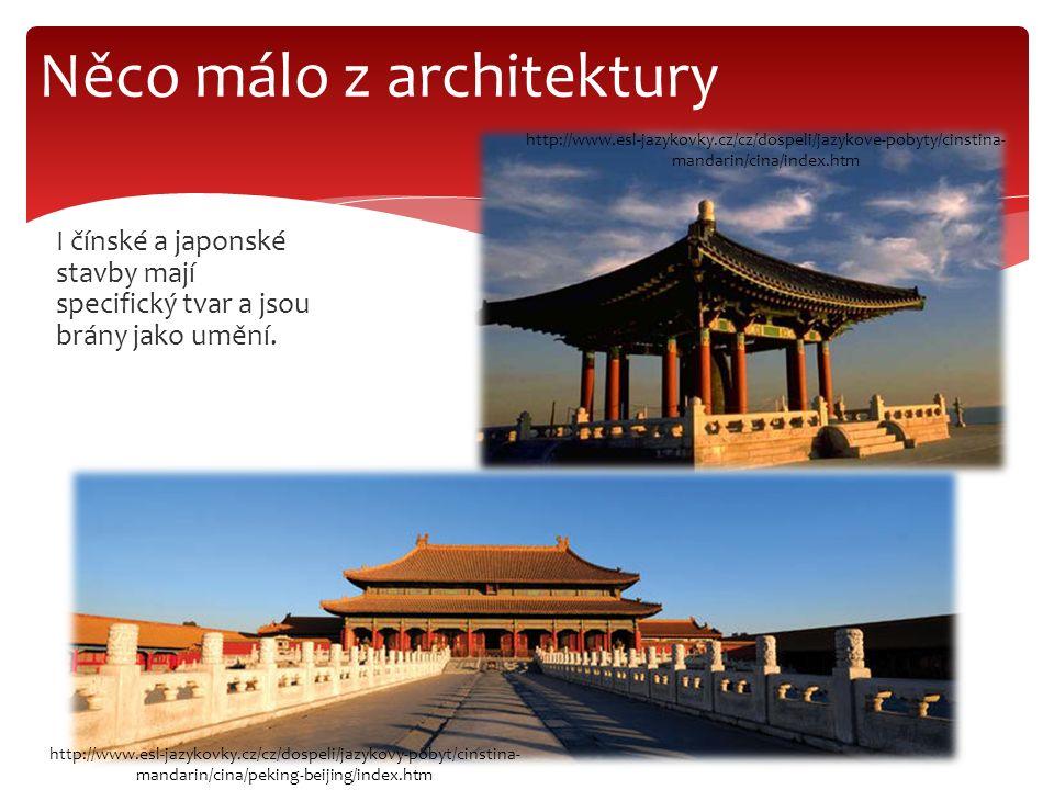 I čínské a japonské stavby mají specifický tvar a jsou brány jako umění. Něco málo z architektury http://www.esl-jazykovky.cz/cz/dospeli/jazykove-poby