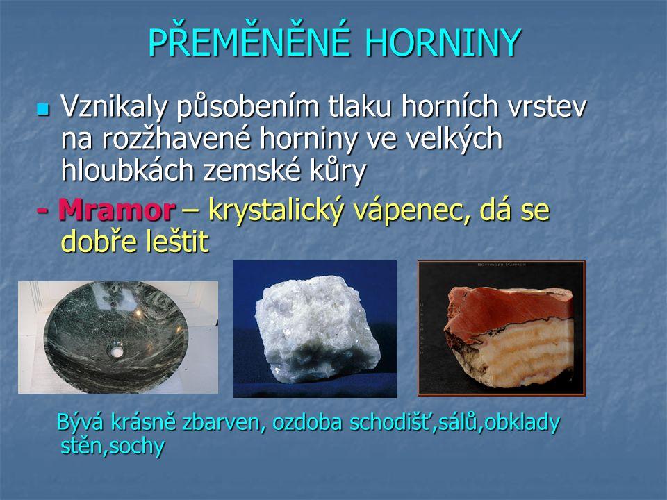 PŘEMĚNĚNÉ HORNINY Vznikaly působením tlaku horních vrstev na rozžhavené horniny ve velkých hloubkách zemské kůry Vznikaly působením tlaku horních vrst