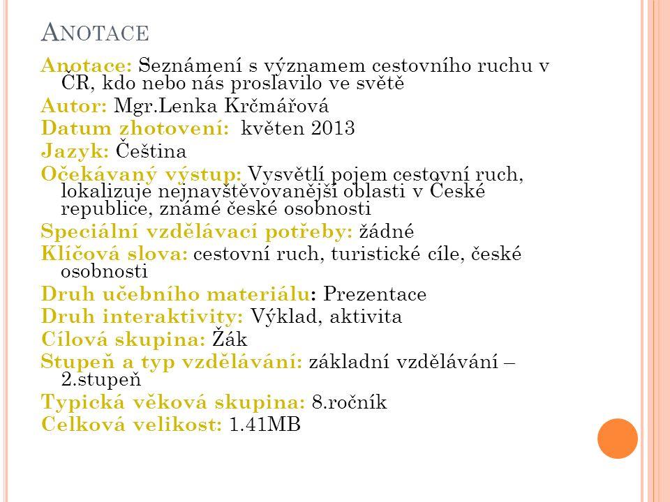 A NOTACE Anotace: Seznámení s významem cestovního ruchu v ČR, kdo nebo nás proslavilo ve světě Autor: Mgr.Lenka Krčmářová Datum zhotovení: květen 2013