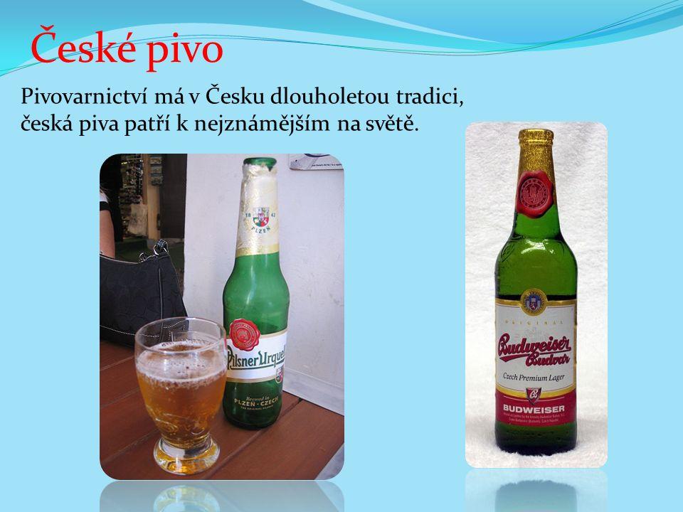 České pivo Pivovarnictví má v Česku dlouholetou tradici, česká piva patří k nejznámějším na světě.