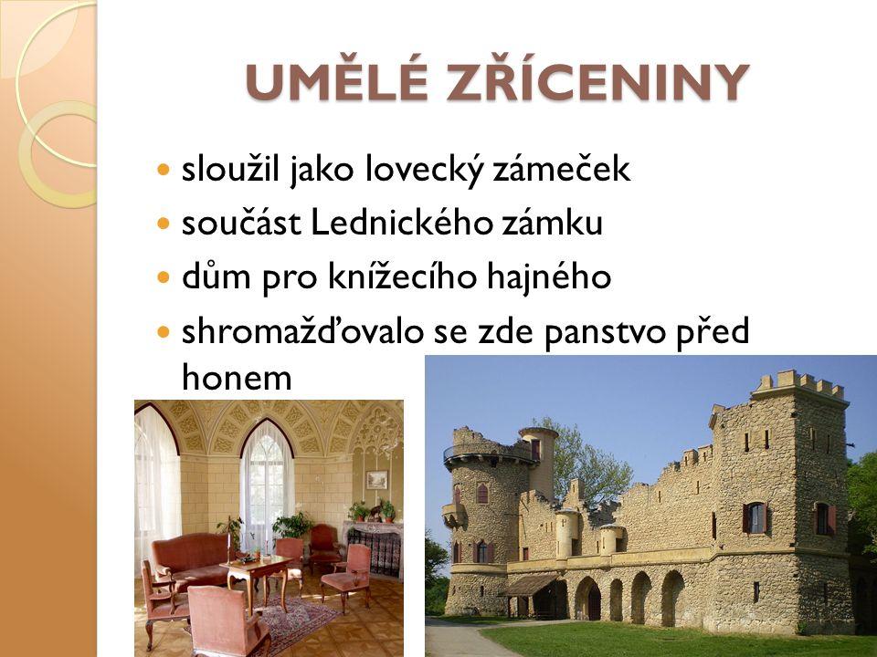 UMĚLÉ ZŘÍCENINY sloužil jako lovecký zámeček součást Lednického zámku dům pro knížecího hajného shromažďovalo se zde panstvo před honem