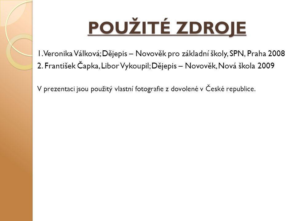 POUŽITÉ ZDROJE 1.Veronika Válková; Dějepis – Novověk pro základní školy, SPN, Praha 2008 2.