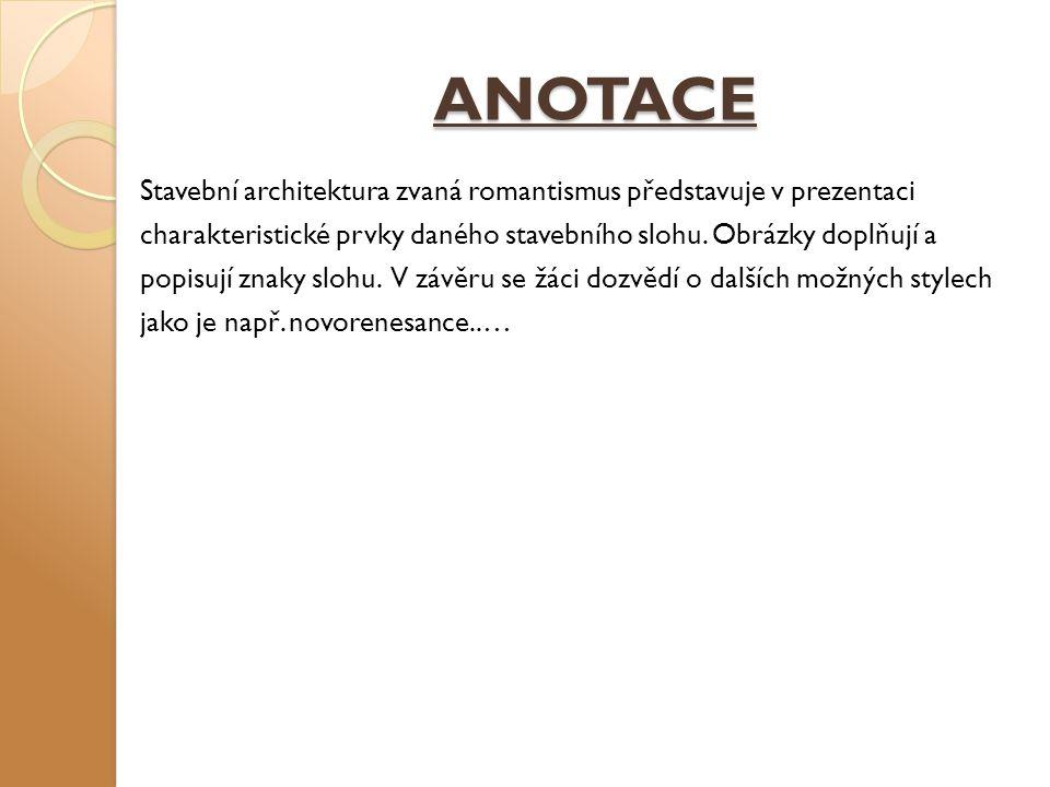 ANOTACE Stavební architektura zvaná romantismus představuje v prezentaci charakteristické prvky daného stavebního slohu.