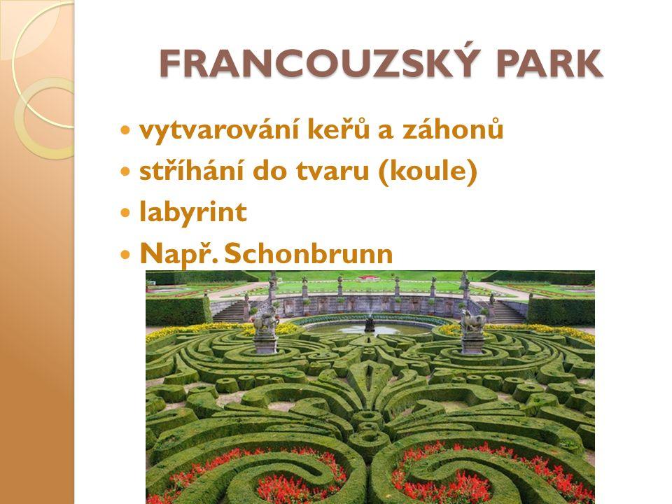 FRANCOUZSKÝ PARK vytvarování keřů a záhonů stříhání do tvaru (koule) labyrint Např. Schonbrunn
