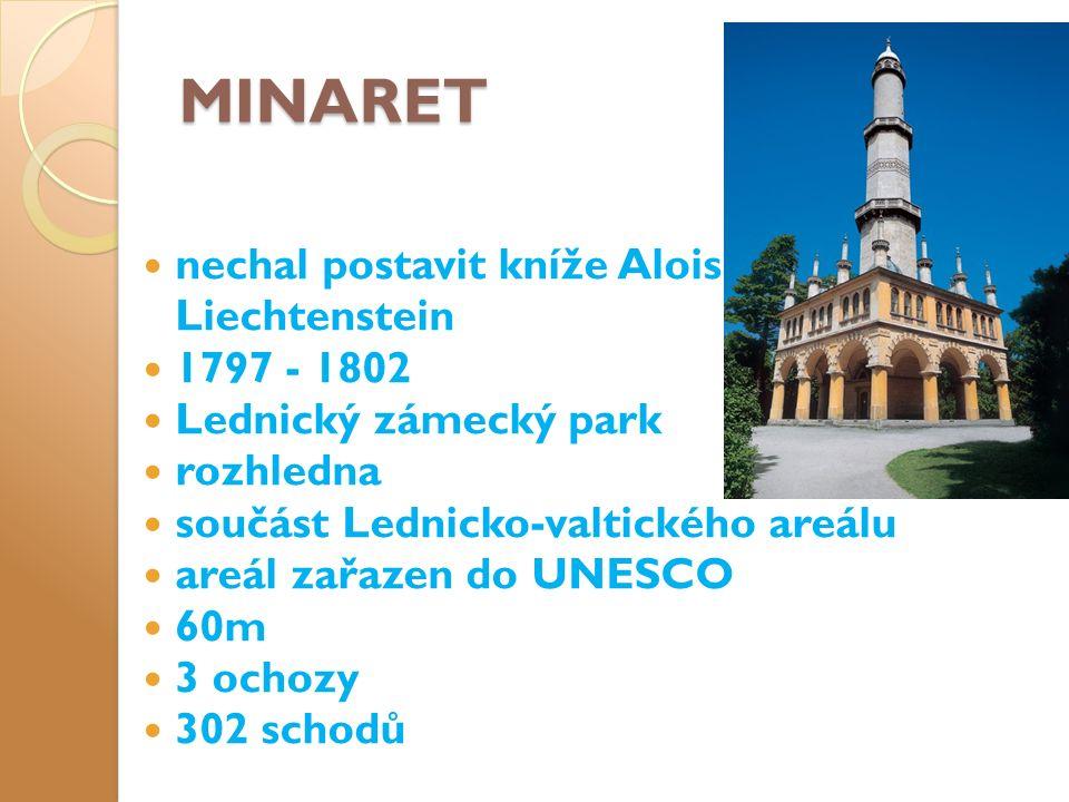 MINARET nechal postavit kníže Alois Liechtenstein 1797 - 1802 Lednický zámecký park rozhledna součást Lednicko-valtického areálu areál zařazen do UNESCO 60m 3 ochozy 302 schodů