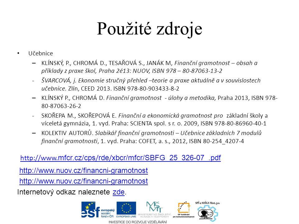 Použité zdroje Učebnice – KLÍNSKÝ, P., CHROMÁ D., TESAŘOVÁ S., JANÁK M, Finanční gramotnost – obsah a příklady z praxe škol, Praha 2é13: NUOV, ISBN 978 – 80-87063-13-2 -ŠVARCOVÁ, j.