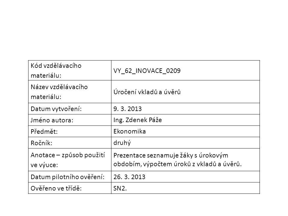 Kód vzdělávacího materiálu: VY_62_INOVACE_0209 Název vzdělávacího materiálu: Úročení vkladů a úvěrů Datum vytvoření: 9.
