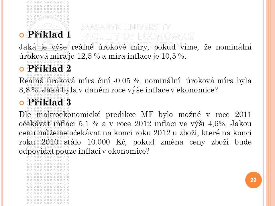 Příklad 1 Jaká je výše reálné úrokové míry, pokud víme, že nominální úroková míra je 12,5 % a míra inflace je 10,5 %.