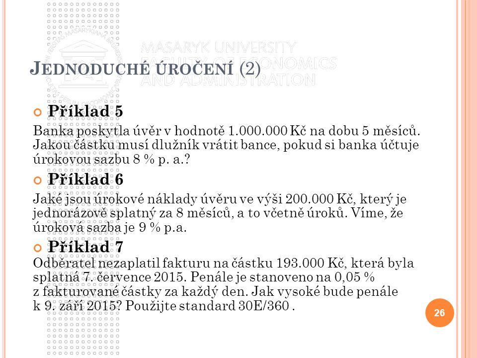 J EDNODUCHÉ ÚROČENÍ (2) Příklad 5 Banka poskytla úvěr v hodnotě 1.000.000 Kč na dobu 5 měsíců.